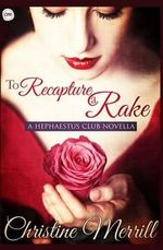 To Recapture a Rake : A Hephaestus Club Novella - Christine Merrill