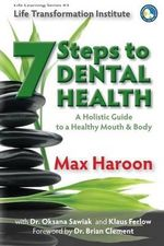 A Holistic Guide to Healthy Mouth and Body : 7 Steps to Dental Health - Max Haroon