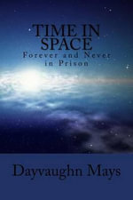 Time in Space : Forever and Never in Prison - Dayvaughn Mays