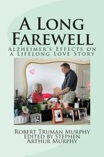 A Long Farewell : Alzheimer's Effects on a Lifelong Love Affair - Robert Truman Murphy