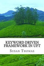 Keyword Driven Framework in Uft : With Complete Source Code - Mrs Susan Thomas