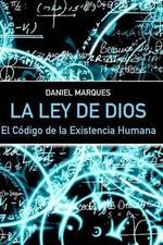 La Ley de Dios : El Codigo de La Existencia Humana - Daniel Marques