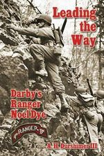 Leading the Way : Darby's Ranger Noel Dye - A H Durshimer III