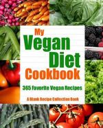 My Vegan Diet Cookbook : 365 Favorite Vegan Recipes - Ag Randall