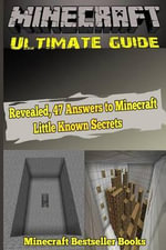 Minecraft Ultimate Guide : Minecraft Essential, Combat & Construction Handbook: Revealed, 47 Answers to Minecraft Little Known Secrets - Minecraft Bestseller Books