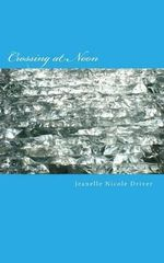Crossing at Noon - Jeanelle Nicole Driver
