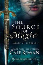 The Source of Magic : A Fantasy Romance (Alaia Chronicles) - Cate Rowan