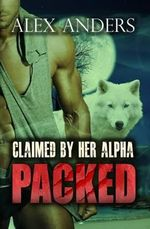 Claimed by Her Alpha - Alex Anders