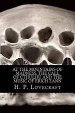 At the Mountains of Madness, the Call of Cthulhu and the Music of Erich Zann - H P Lovecraft