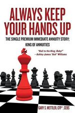 Always Keep Your Hands Up : The Single Premium Immediate Annuity Story; King of Annuities