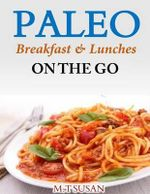 Paleo Breakfast and Lunches on the Go - M T Susan