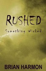 Rushed : Something Wicked - Brian Harmon