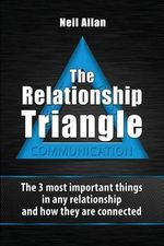 The Relationship Triangle : The 3 Most Important Things in Any Relationship and How They Are Connected - Neil Allan