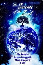The Science of the Soul : The Balance Between Energy, Life, Mind, Soul, Spirit and God - Daniel Marques