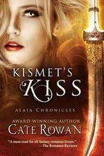 Kismet's Kiss : A Fantasy Romance (Alaia Chronicles) - Cate Rowan