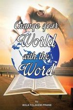 Change Your World with the Word - Bola Folakemi Praise