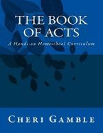 The Book of Acts : A Hands-On Homeschool Curriculum - Cheri L Gamble