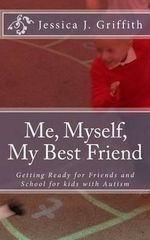 Me, Myself, My Best Friend : Getting Ready for Friends and School for Kids with Autism - MS Jessica J Griffith