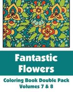 Fantastic Flowers Coloring Book Double Pack (Volumes 7 & 8) - Various