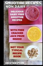 Smoothie Recipes : Non Dairy (Enjoy a Happy Vibrant Life!) - Dexter Poin