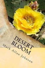 Desert Bloom - Mark Allan Johnson