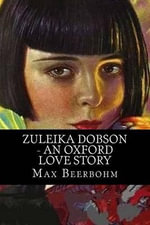 Zuleika Dobson - An Oxford Love Story - Max Beerbohm