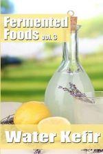 Fermented Foods Vol. 3 : Water Kefir - Meghan Grande
