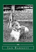 The Hunter's Hound : How to Train Your Dog to the Rifle - MR Ian Micheal Barnett