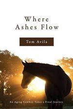 Where Ashes Flow - Tom Avila