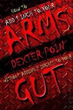 How to Add 1 Inch to Your Arms Without Adding 2 Inches to Your Gut - Dexter Poin