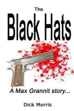 The Black Hats : Or the Villains - A Max Grannit Story. - Dick Morris