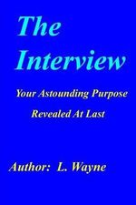The Interview : Your Astounding Purpose Revealed at Last - L Wayne