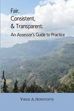 Fair, Consistent, & Transparent : An Assessor's Guide to Practice - Virgil a Hundtofte