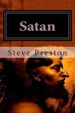 Satan : Who Was He? - Steve Preston