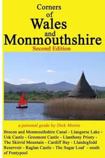 Corners of Wales and Monmouthshire (Second Edition) : One Writer's Personal Guide to These Parts. - Dick Morris