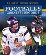 Football's Greatest Records : Greatest Records in Sports - Ryan Nagelhout