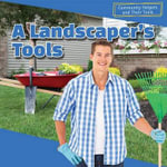 A Landscaper's Tools : Community Helpers and Their Tools - Sebastian Avery