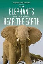 How Elephants and Other Animals Hear the Earth : Superior Animal Senses - Caitlin McAneney