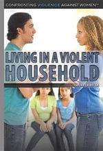 Living in a Violent Household : Confronting Violence Against Women - Laura La Bella