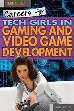 Careers for Tech Girls in Video Game Development - Laura La Bella