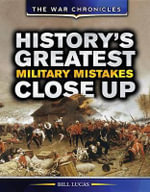 History's Greatest Military Mistakes Close Up : War Chronicles - Bill Lucas