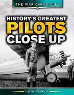 History's Greatest Pilots Close Up : War Chronicles - David Curnock