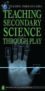 Teaching Secondary Science Through Play - Harris Chris
