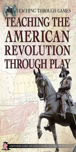 Teaching the American Revolution Through Play - Harris Chris