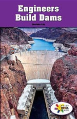 Engineers Build Dams : Rosen Real Readers: Steam Collection - Henrietta M Lily