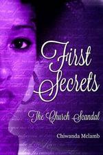 First Secrets : The Church Scandal - MS Chiwanda R McLamb