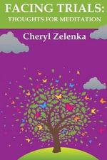 Facing Trials : Thoughts for Meditation - Cheryl Zelenka