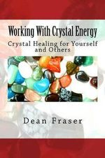 Working with Crystal Energy : Crystal Heal for Yourself and Others - Dean Fraser
