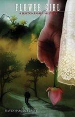 Flower Girl : A Burton Family Mystery - David Marshall Hunt