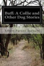 Buff : A Collie and Other Dog Stories - Albert Payson Terhune